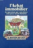 Telecharger Livres L ACHAT IMMOBILIER LES QUESTION QUE VOUS DEVEZ VOUS POSER AVANT D ACHETER (PDF,EPUB,MOBI) gratuits en Francaise