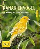 Kanarienvögel: Die wichtigsten Wohlfühl-Basics (GU Tierratgeber)
