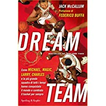 Dream team: Come Michael, Magic, Larry, Charles e la più grande squadra di tutti i tempi hanno conquistato il mondo e cambiato il basket per sempre (Saggi) (Italian Edition)