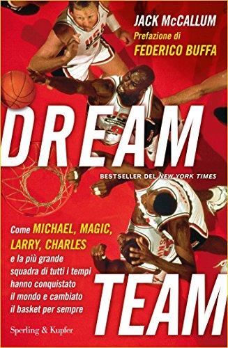 Dream team: Come Michael, Magic, Larry, Charles e la più grande squadra di tutti i tempi hanno conquistato il mondo e cambiato il basket per sempre (Saggi)