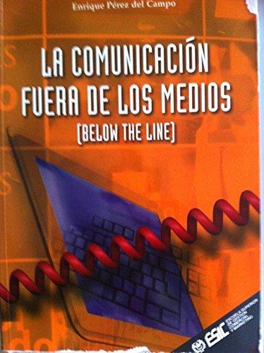 Descargar Libro La comunicación fuera de los medios: Below the line (Libros profesionales) de Enrique Pérez del Campo