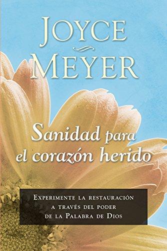 Sanidad para el corazón herido: Experimente la restauración a través del poder de la Palabra de Dios por Joyce Meyer