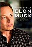 Elon Musk: His Life Achievements and Journey for A Better Future (Entrepreneur, Tesla, SpaceX, Hyperloop, Powerwall, SolarCity, PayPal and Zip2) by Mackenzie Dale (2016-07-05)