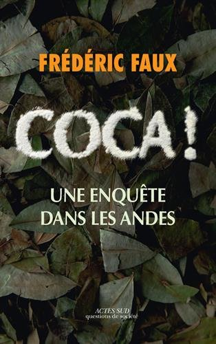 Coca ! : Une enquête dans les Andes par Frédéric Faux