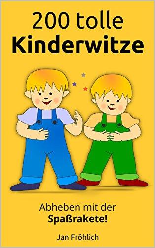200 tolle Kinderwitze: Abheben mit der Spaßrakete! (Witze, Witze Buch, Witze Deutsch, Kinderbücher, Witzige Bücher, Witze für Kinder)