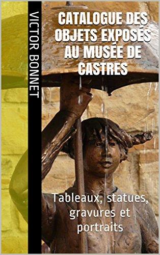 Catalogue des objets exposés au Musée de Castres: Tableaux, statues, gravures et portraits