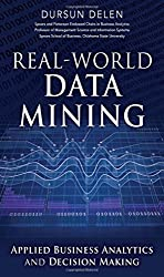 Real-World Data Mining: Applied Business Analytics and Decision Making (FT Press Analytics)