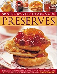 50 Step-by-step Home-made Preserves: Delicious Easy-to-Follow Recipes for Jams, Jellies and Sweet Conserves