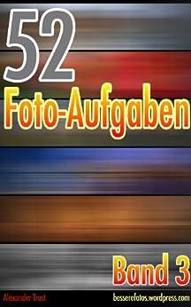 52 Foto-Aufgaben: Band 3 von [Trost, Alexander]
