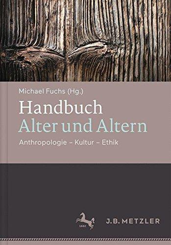 Handbuch Alter und Altern: Anthropologie - Kultur - Ethik