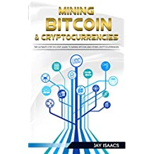 Bitcoin and Cryptocurrency Mining : The ultimate guide to take you from beginner to expert (blockchain, fintech, currency, smart contracts, money, understanding, ... financial, ledger)  (English Edition)