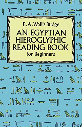 An Egyptian Hieroglyphic Reading Book for Beginners by Sir E. A. Wallis Budge (1-Jul-1993) Paperback
