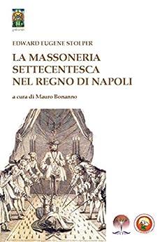 La Massoneria Settecentesca nel Regno di Napoli (Historia) di [STOLPER, EDWARD EUGENE]