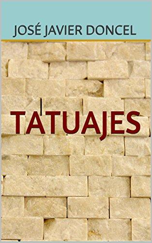 TATUAJES: Colección de Cuentos y Relatos por José Javier Doncel