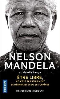 Être libre, ce n'est pas seulement se débarrasser de ses chaînes par Nelson Mandela