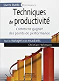 Techniques de productivité - Comment gagner des points de performance. Pour les managers et les encadrants.