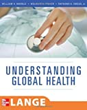 Understanding Global Health (LANGE Clinical Medicine) 1st (first) Edition by Markle, William, Fisher, Melanie, Smego, Jr