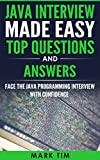 JAVA : Java Interview Made Easy Top Questions and Answers: Face the Java Programming Interview with confidence (Java Programming , J2EE , Official Guide, Java Essentials) (English Edition)