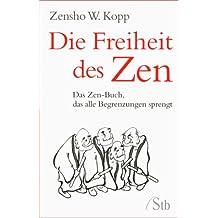 Die Freiheit des Zen - Das Zen-Buch, das alle Begrenzungen sprengt - (alte Ausgabe)