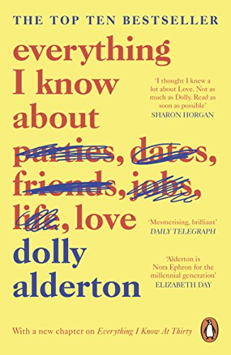 Everything I Know About Love: The Sunday Times Top 5 Bestseller par Dolly Alderton