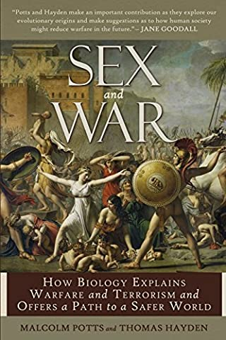 Sex and War: How Biology Explains Warfare and Terrorism and Offers a Path to a Safer World by Malcolm Potts (2010-06-22)