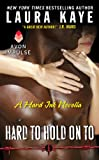 Hard to Hold on To [novella] by Laura Kaye front cover