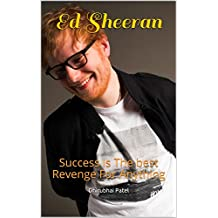 Ed Sheeran: Success Is The best Revenge For Anything (English Edition)