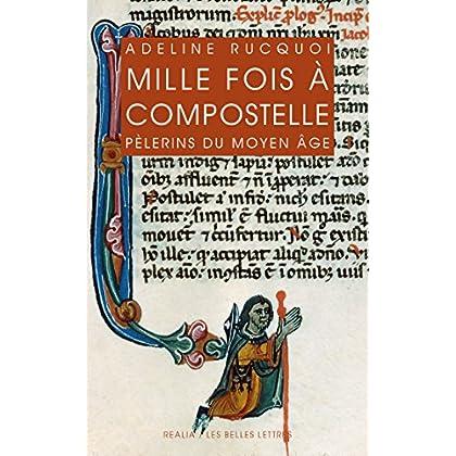 Mille fois à Compostelle: Pèlerins du Moyen Âge (Realia t. 30)