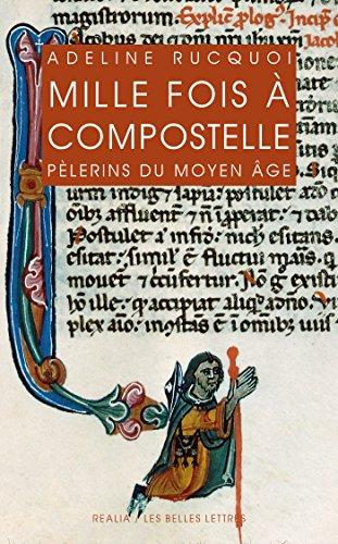 Mille fois à Compostelle: Pèlerins du Moyen Âge (Realia t. 30) par Adeline Rucquoi
