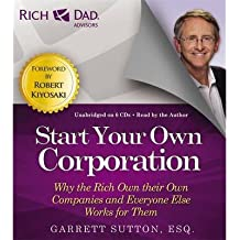[(Rich Dad's Advisors: Start Your Own Corporation: Why the Rich Own Their Own Companies and Everyone One Else Works for Them)] [Author: Garrett Sutton] published on (February, 2013)