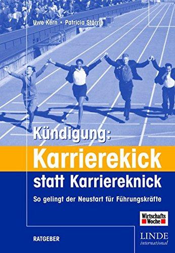 Kündigung: Karrierekick statt Karriereknick. So gelingt der Neustart für Führungskräfte (WirtschaftsWoche-Sachbuch)