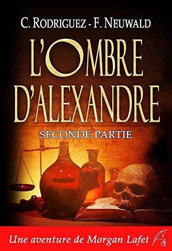 L'ombre d'Alexandre: Seconde partie (Morgan Lafet t. 2) (French Edition)
