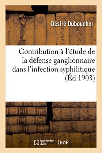 Contribution à l'étude de la défense ganglionnaire dans l'infection syphilitique par Désiré Duboucher