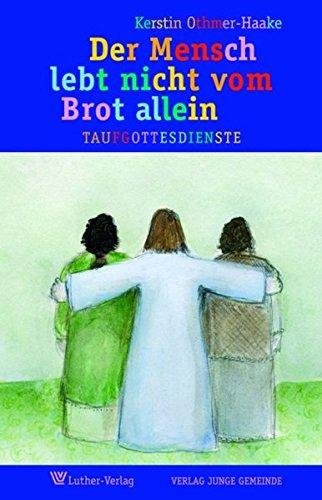 Der Mensch lebt nicht vom Brot allein: 7 Taufgottesdienste mit Symbolen und vielen Gestaltungsideen Brot Allein