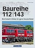Baureihe 112/143: Reichsbahn-Elloks für ganz Deutschland