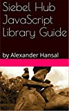 Siebel Hub JavaScript Library Guide (English Edition)