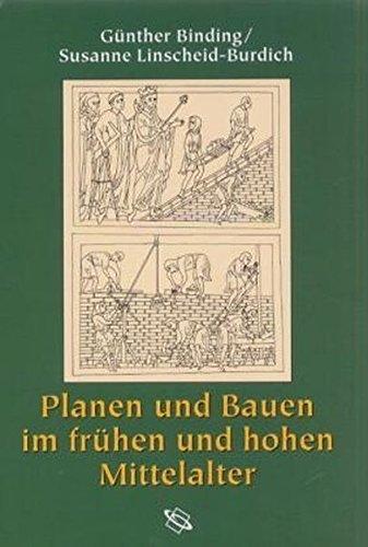 Planen und Bauen im frühen und hohen Mittelalter nach den Schriftquellen bis 1250 by Günther Binding (2002-01-01)