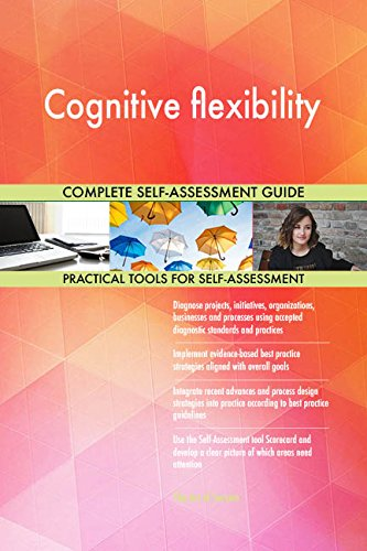 Cognitive flexibility All-Inclusive Self-Assessment - More than 680 Success Criteria, Instant Visual Insights, Comprehensive Spreadsheet Dashboard, Auto-Prioritized for Quick Results