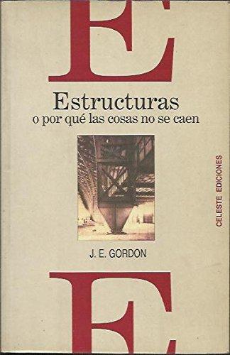 Estructuras O Por Que Las Cosas No Se Caen por J. E. Gordon