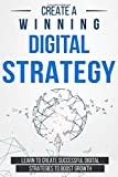 Create a Winning Digital Strategy: Learn to create Successful Digital Strategies to boost Growth