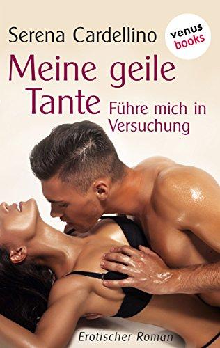 Meine geile Tante - Führe mich in Versuchung: Erotischer Roman (Führe Mich, Führe Mich)