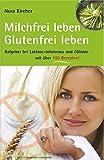 Milchfrei leben – glutenfrei leben: Ratgeber bei Laktoseintoleranz und Zöliakie – mit über 150 Rezepten (Edition GesundheitsSchmiede)