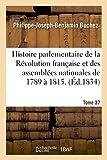 Histoire parlementaire de la Révolution française, des assemblées nationales de 1789 à 1815.Tome 37