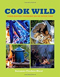 Cook Wild: Year-Round Cooking on an Open Fire by Susanne Fischer-Rizzi (2012-04-24)
