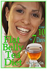 Flat Belly Tea Diet: Lose 10lbs of Fat in a Week with this Revolutionary New Plan (The Home Life Series) (Volume 22) by Melinda Rolf (2015-07-21)