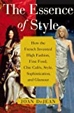 Image de The Essence of Style: How the French Invented High Fashion, Fine Food, Chic Cafes, Style, Sophistication, and Glamour (English Edition)