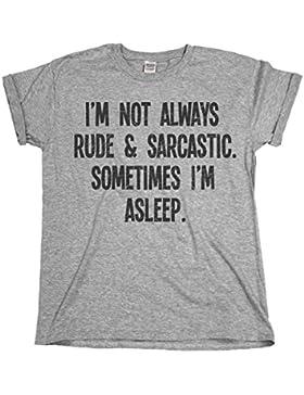 I`m Not Always Rude & Sarcastic..Sometimes I`m Asleep Ladies Unisex Fit Slogan T-Shirt Uomo e Donne Camiseta