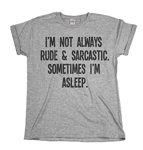 I`m Not Always Rude & Sarcastic..Sometimes I`m Asleep Ladies Unisex Fit Slogan T-Shirt Uomo e Donne Camiseta Grigio