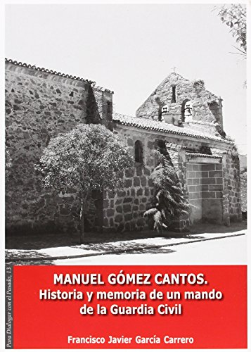 Manuel Gómez Cantos. Historia y memoria de un mando de la guardia civil (Para dialogar con el pasado)