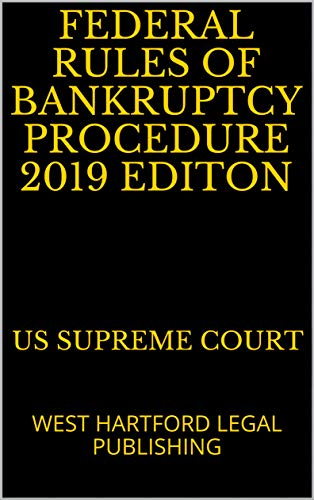 FEDERAL RULES OF BANKRUPTCY PROCEDURE 2019 EDITON: WEST HARTFORD LEGAL PUBLISHING (English Edition)